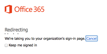 "redirecting message saying ""we're taking you to your organization's sign-in page with a hyperlink on Cancel and a checkbox that is unchecked for ""Keep me signed in"""